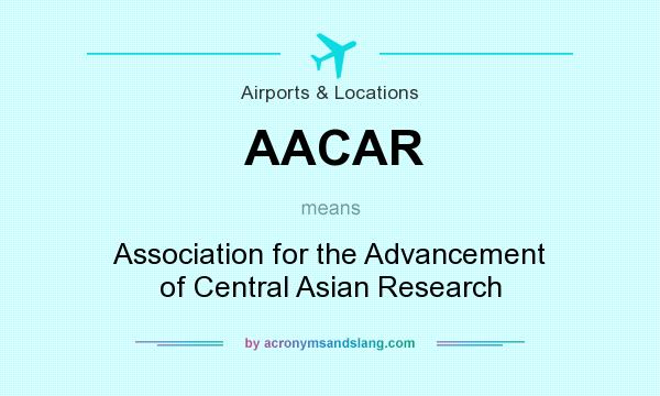 What does AACAR mean? It stands for Association for the Advancement of Central Asian Research