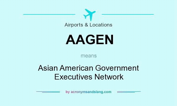 What does AAGEN mean? It stands for Asian American Government Executives Network