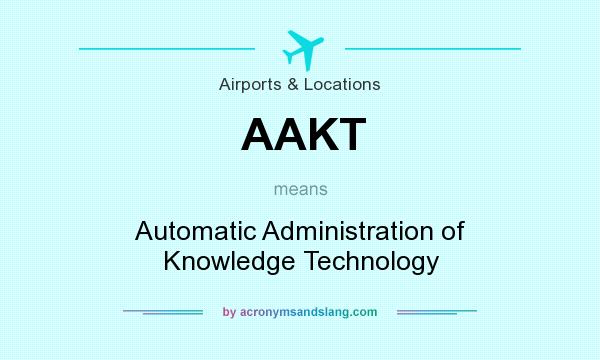 What does AAKT mean? It stands for Automatic Administration of Knowledge Technology
