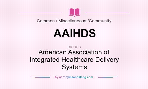 What does AAIHDS mean? It stands for American Association of Integrated Healthcare Delivery Systems