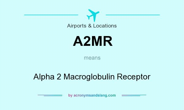 What does A2MR mean? It stands for Alpha 2 Macroglobulin Receptor