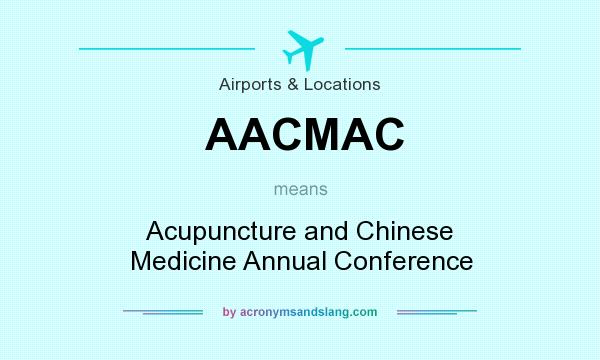 What does AACMAC mean? It stands for Acupuncture and Chinese Medicine Annual Conference