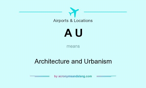 What does A U mean? It stands for Architecture and Urbanism