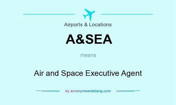 What does A&SEA mean? It stands for Air and Space Executive Agent