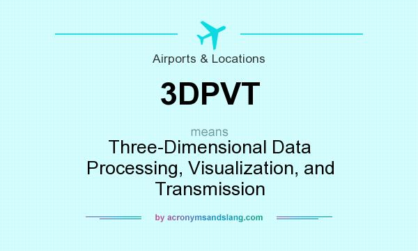 What does 3DPVT mean? It stands for Three-Dimensional Data Processing, Visualization, and Transmission