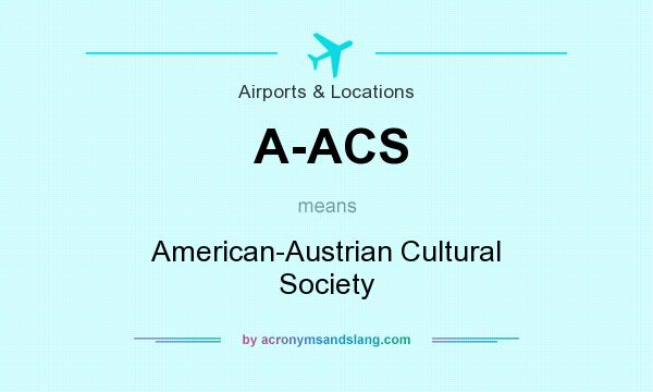 What does A-ACS mean? It stands for American-Austrian Cultural Society
