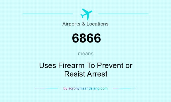 What does 6866 mean? It stands for Uses Firearm To Prevent or Resist Arrest