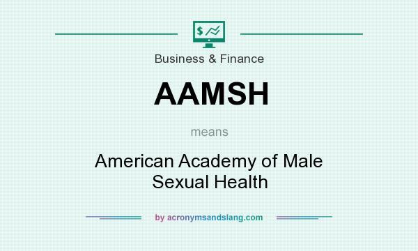 What does AAMSH mean? It stands for American Academy of Male Sexual Health