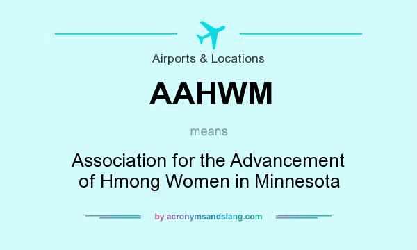 What does AAHWM mean? It stands for Association for the Advancement of Hmong Women in Minnesota