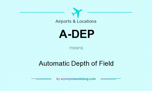 What does A-DEP mean? It stands for Automatic Depth of Field