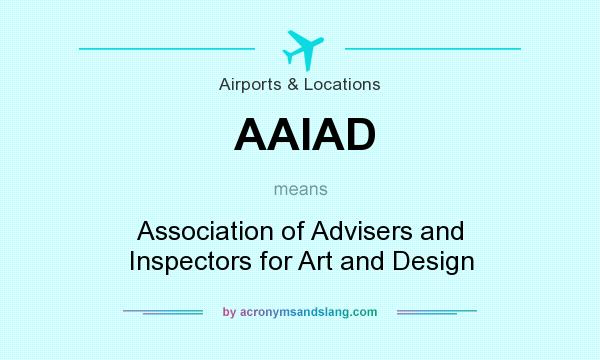 What does AAIAD mean? It stands for Association of Advisers and Inspectors for Art and Design