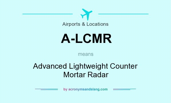 What does A-LCMR mean? It stands for Advanced Lightweight Counter Mortar Radar