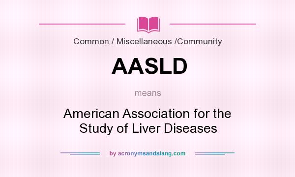 What does AASLD mean? It stands for American Association for the Study of Liver Diseases