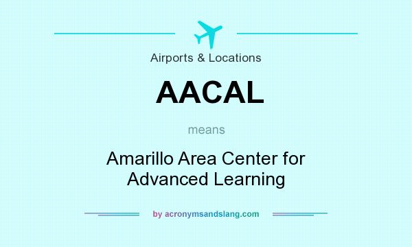 What does AACAL mean? It stands for Amarillo Area Center for Advanced Learning