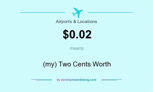 What does $0.02 mean? It stands for (my) Two Cents Worth