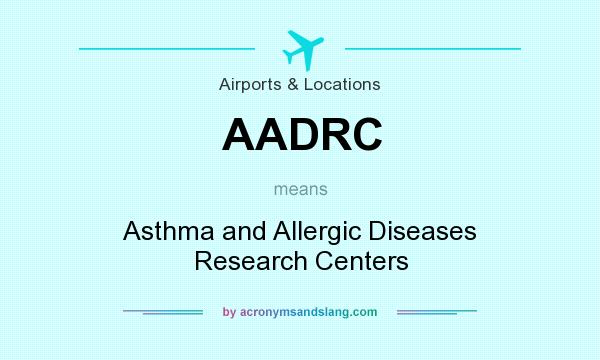 What does AADRC mean? It stands for Asthma and Allergic Diseases Research Centers