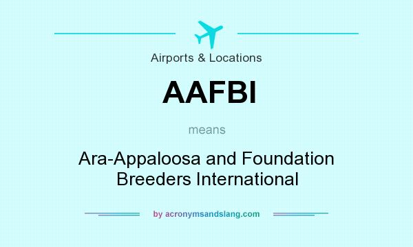 What does AAFBI mean? It stands for Ara-Appaloosa and Foundation Breeders International