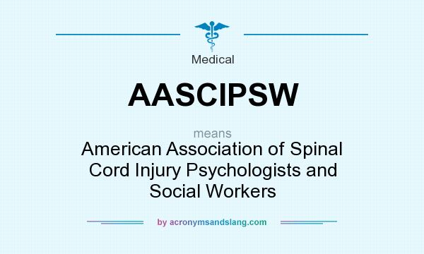 What does AASCIPSW mean? It stands for American Association of Spinal Cord Injury Psychologists and Social Workers