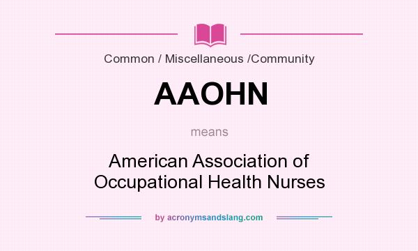What does AAOHN mean? It stands for American Association of Occupational Health Nurses