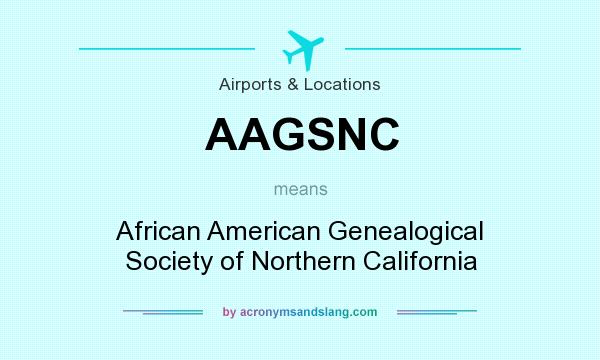 What does AAGSNC mean? It stands for African American Genealogical Society of Northern California