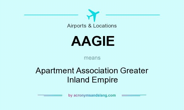 What does AAGIE mean? It stands for Apartment Association Greater Inland Empire