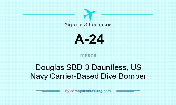 What does A-24 mean? It stands for Douglas SBD-3 Dauntless, US Navy Carrier-Based Dive Bomber
