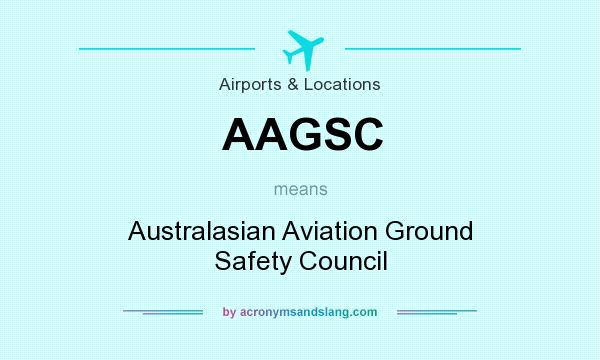 What does AAGSC mean? It stands for Australasian Aviation Ground Safety Council