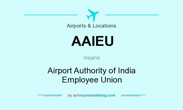 What does AAIEU mean? It stands for Airport Authority of India Employee Union