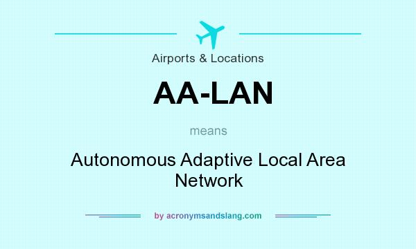 What does AA-LAN mean? It stands for Autonomous Adaptive Local Area Network