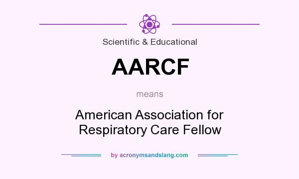 What does AARCF mean? It stands for American Association for Respiratory Care Fellow
