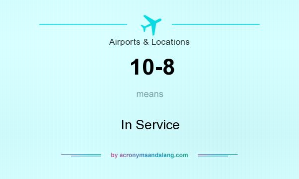 What does 10-8 mean? It stands for In Service