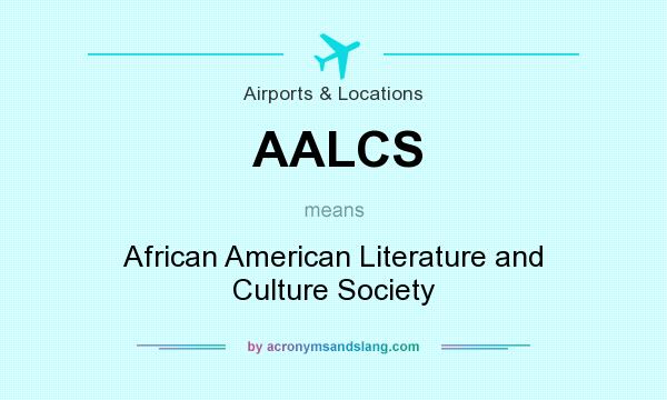 What does AALCS mean? It stands for African American Literature and Culture Society