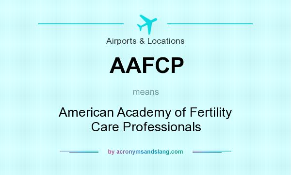 What does AAFCP mean? It stands for American Academy of Fertility Care Professionals