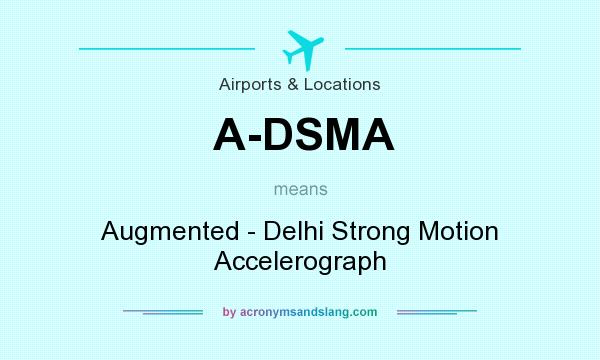 What does A-DSMA mean? It stands for Augmented - Delhi Strong Motion Accelerograph