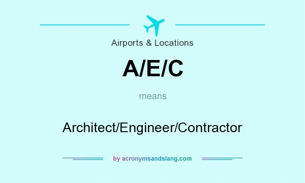 What does A/E/C mean? It stands for Architect/Engineer/Contractor