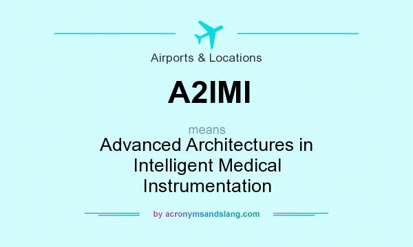 What does A2IMI mean? It stands for Advanced Architectures in Intelligent Medical Instrumentation