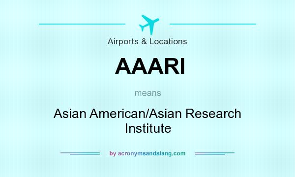 What does AAARI mean? It stands for Asian American/Asian Research Institute