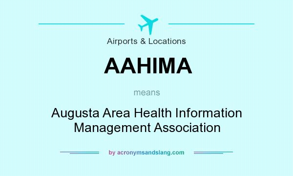 What does AAHIMA mean? It stands for Augusta Area Health Information Management Association