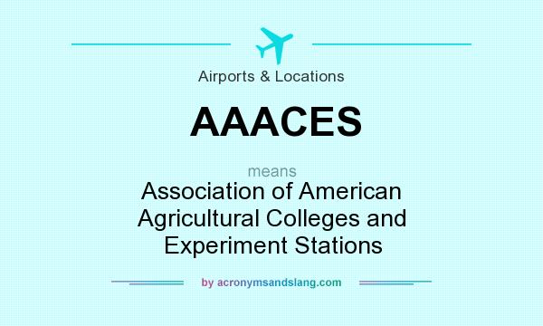 What does AAACES mean? It stands for Association of American Agricultural Colleges and Experiment Stations