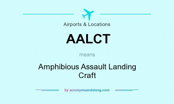 What does AALCT mean? It stands for Amphibious Assault Landing Craft