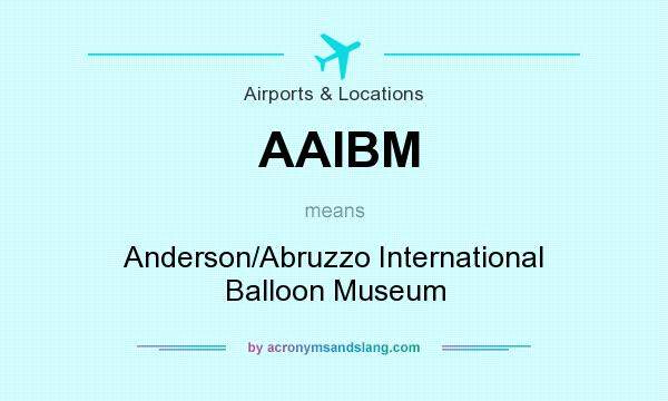 What does AAIBM mean? It stands for Anderson/Abruzzo International Balloon Museum