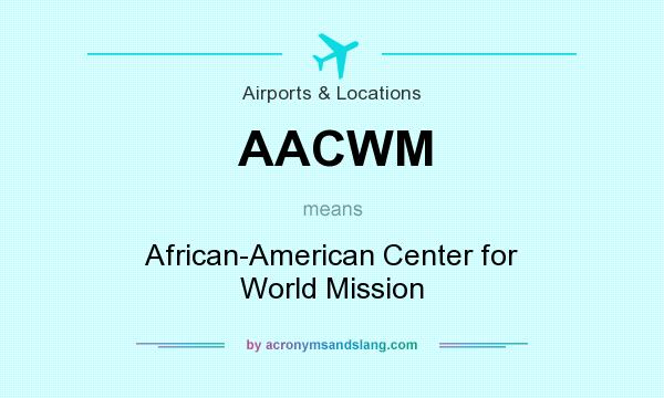 What does AACWM mean? It stands for African-American Center for World Mission