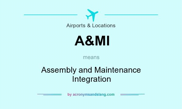 What does A&MI mean? It stands for Assembly and Maintenance Integration