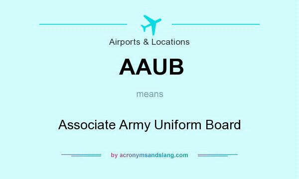 What does AAUB mean? It stands for Associate Army Uniform Board