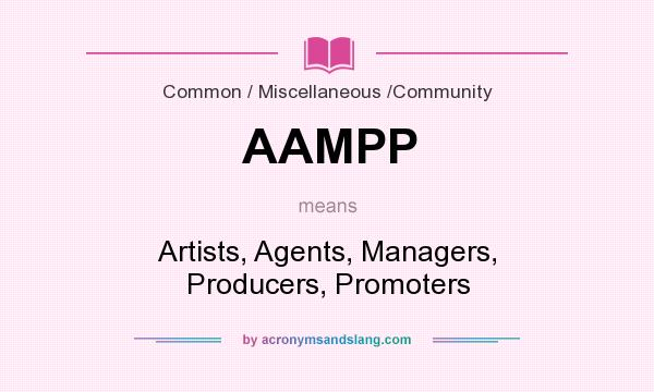 What does AAMPP mean? It stands for Artists, Agents, Managers, Producers, Promoters