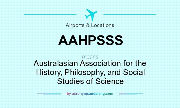 What does AAHPSSS mean? It stands for Australasian Association for the History, Philosophy, and Social Studies of Science