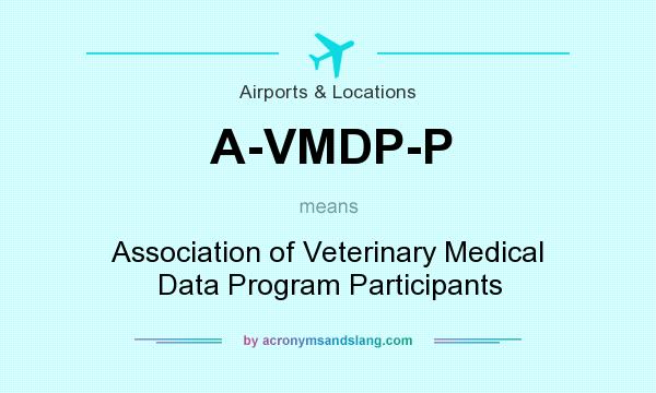 What does A-VMDP-P mean? It stands for Association of Veterinary Medical Data Program Participants