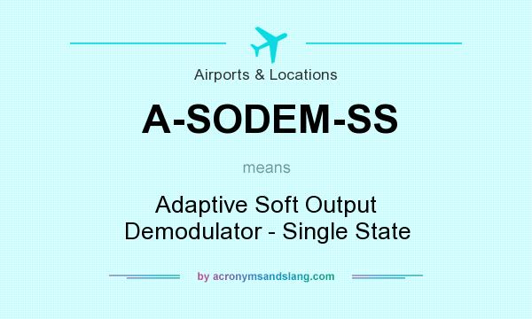 What does A-SODEM-SS mean? It stands for Adaptive Soft Output Demodulator - Single State