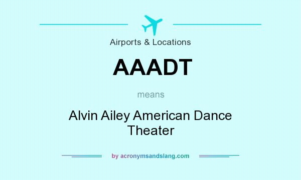 What does AAADT mean? It stands for Alvin Ailey American Dance Theater
