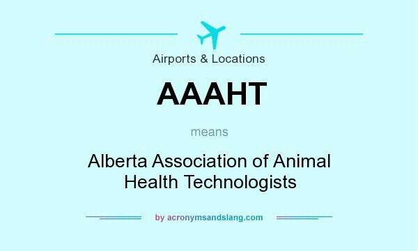 What does AAAHT mean? It stands for Alberta Association of Animal Health Technologists